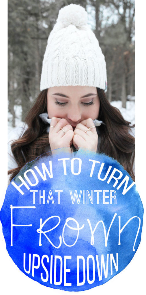 How To Turn That Winter Frown Upside Down