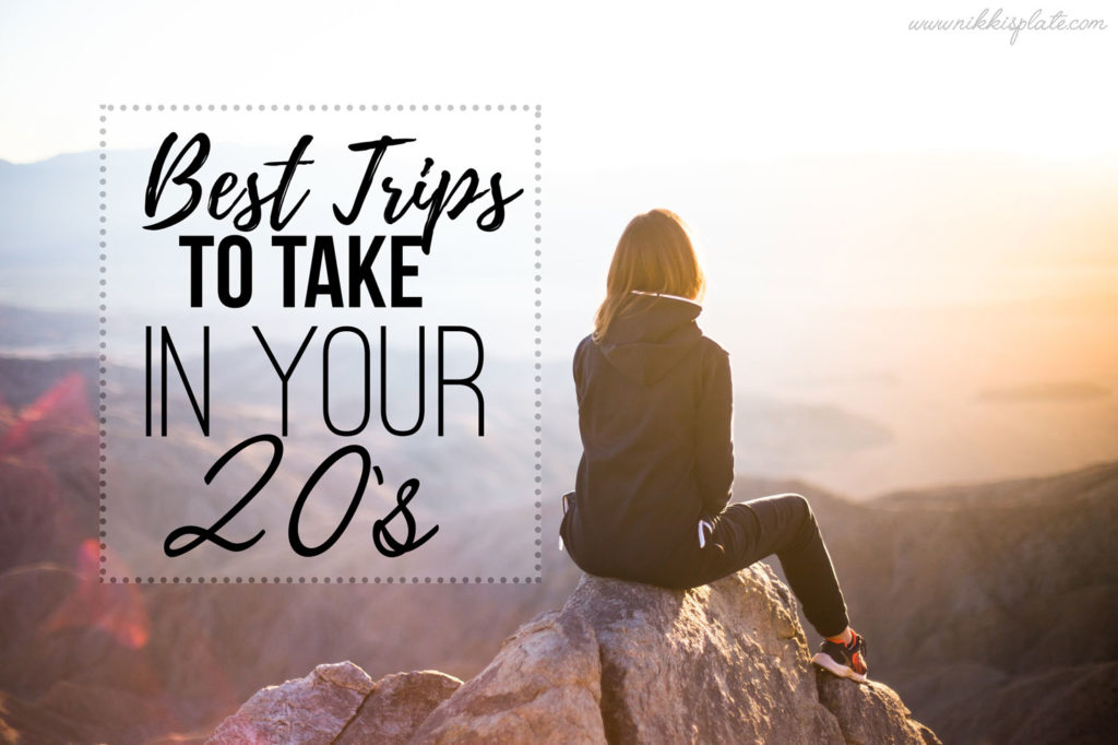 Best Trips To Take in Your 20s - www.nikkisplate.com