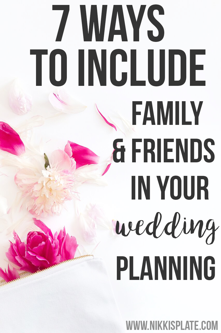 7 Ways to Include Friends and Family in Your Wedding Planning; Here are some ways to make friends and family, that aren't in your wedding party, feel special on your big day!    Nikki's Plate www.nikkisplate.com