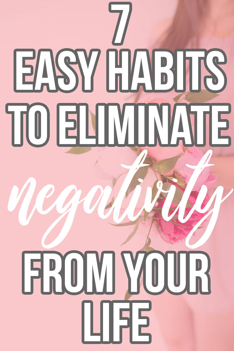 Here are seven habits to eliminate negativity from your life, including the number one tip that happy people practice every single day. {Self help advice,positivity, detox your mind, change your life}
