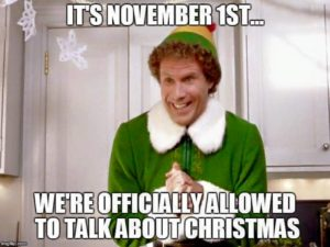 Once November 1st hits, it's officially Christmas season according to Buddy the Elf!