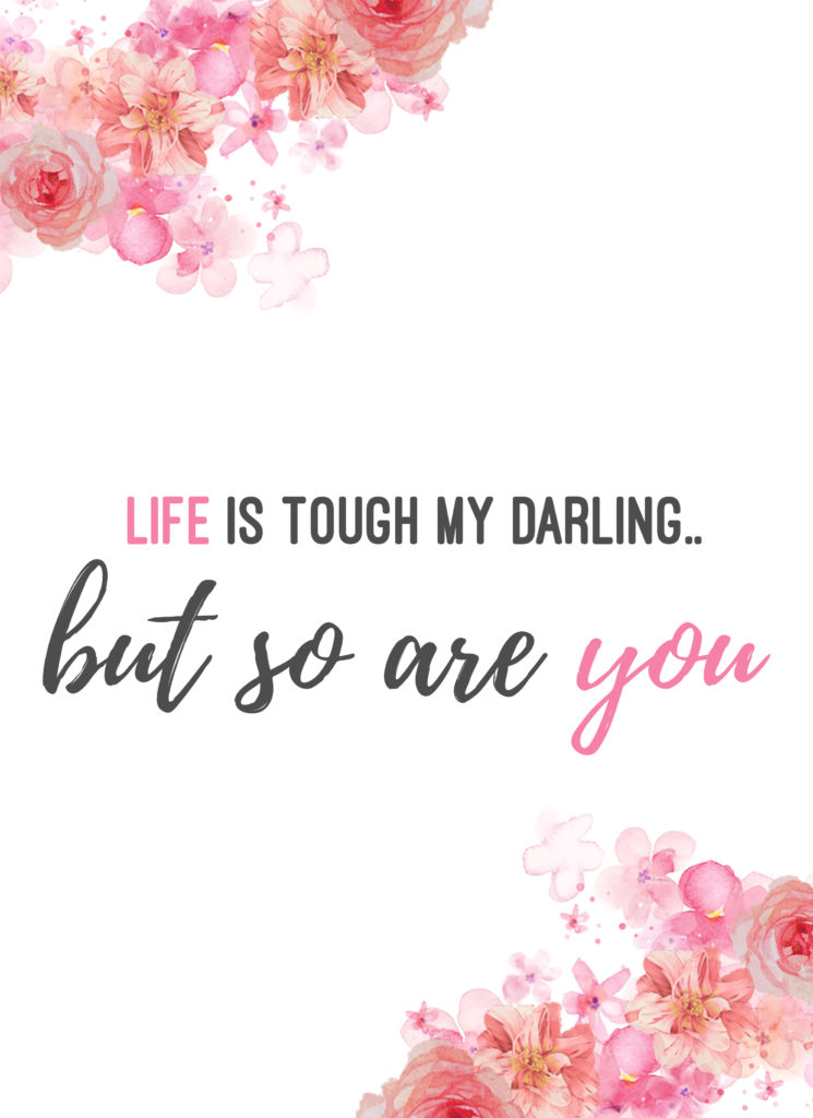 """This floral wall art printable has soft pink watercolor flowers and pink and black text that reads """"life is tough, my darling... but so are you"""""""