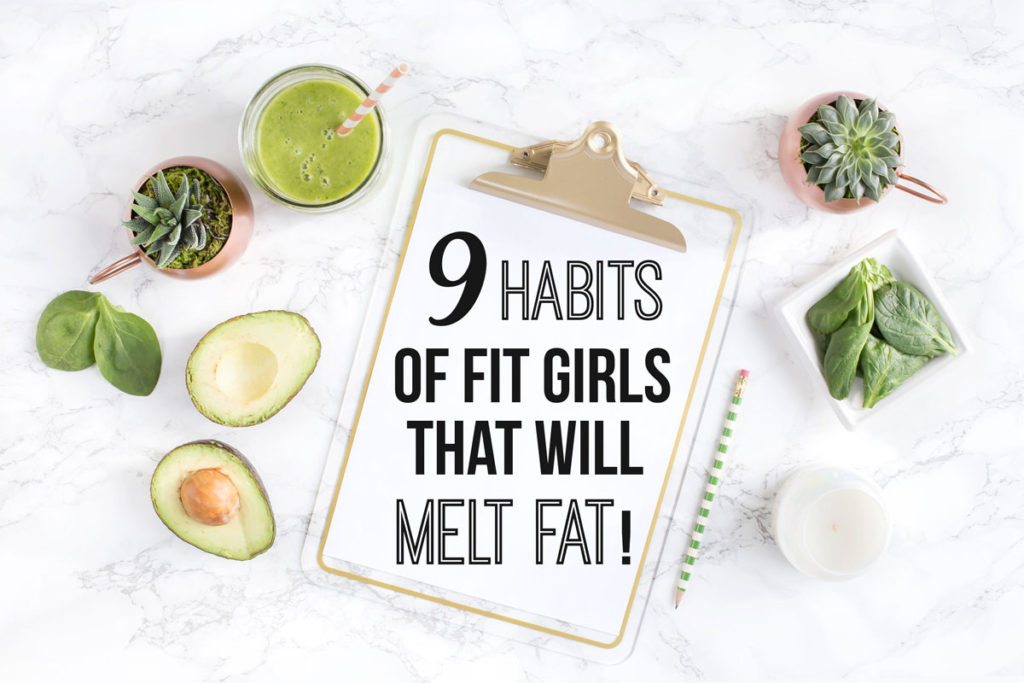 Habits of Fit Girls That Melt Excess Fat; Looking to loose a few pounds? Here are some tips to help you lose the fat and gain the confidence!