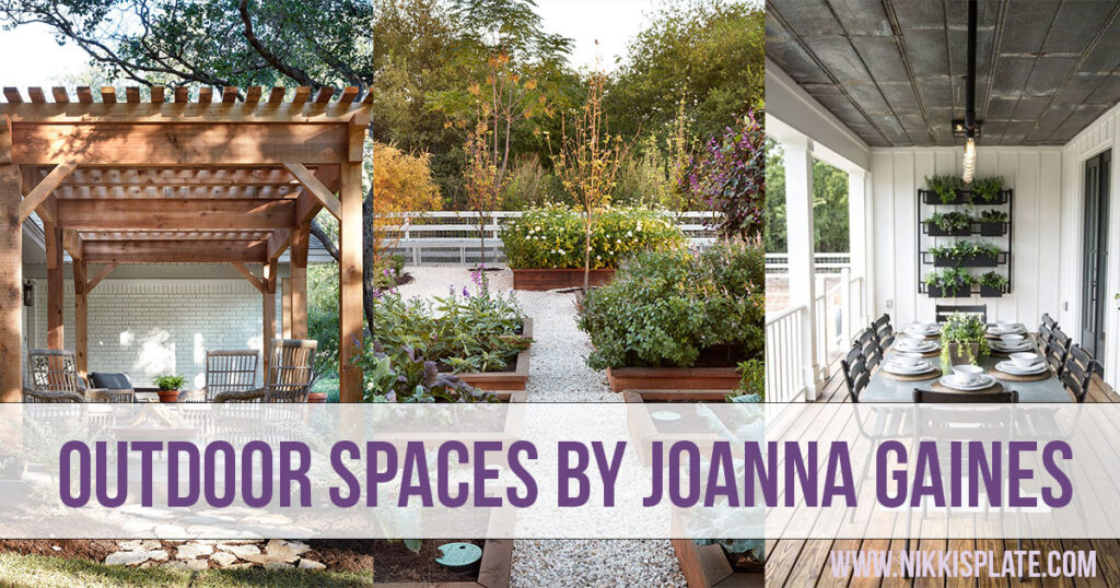 Top Outdoor Spaces by Joanna Gaines; best backyard, garden and patio areas redone by Joanna Gaines from Fixer Upper